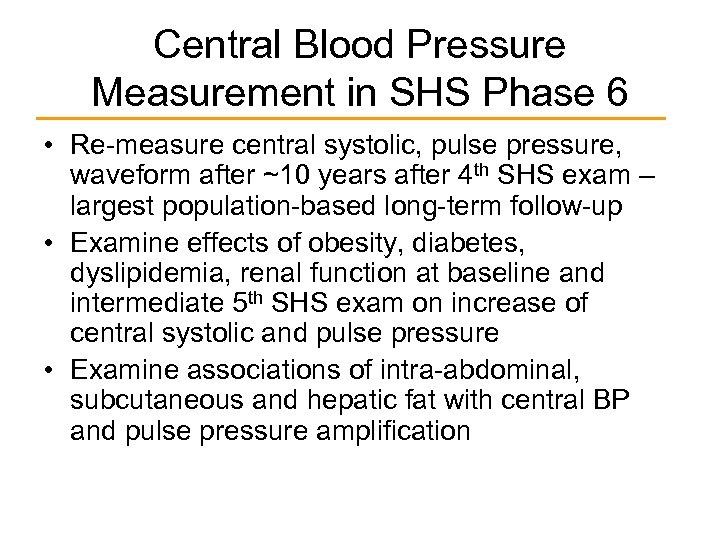 Central Blood Pressure Measurement in SHS Phase 6 • Re-measure central systolic, pulse pressure,