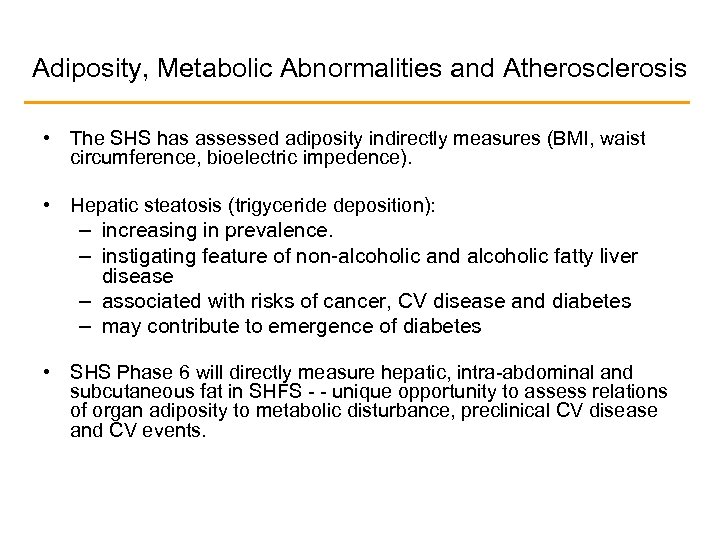 Adiposity, Metabolic Abnormalities and Atherosclerosis • The SHS has assessed adiposity indirectly measures (BMI,