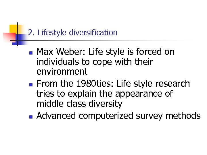 2. Lifestyle diversification n Max Weber: Life style is forced on individuals to cope