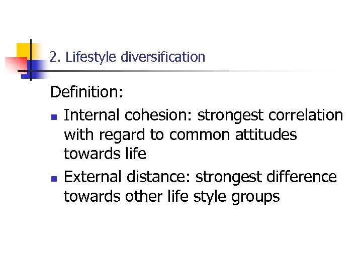 2. Lifestyle diversification Definition: n Internal cohesion: strongest correlation with regard to common attitudes
