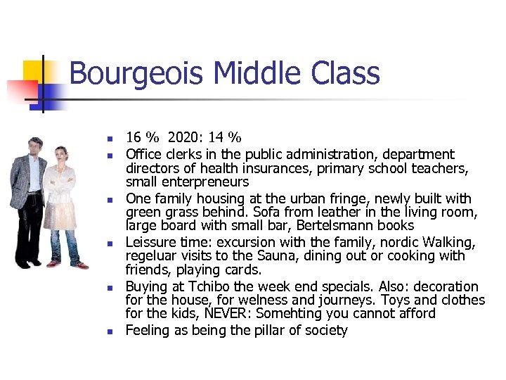 Bourgeois Middle Class n n n 16 % 2020: 14 % Office clerks in