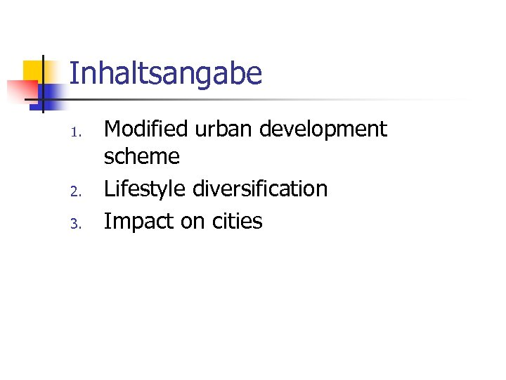 Inhaltsangabe 1. 2. 3. Modified urban development scheme Lifestyle diversification Impact on cities