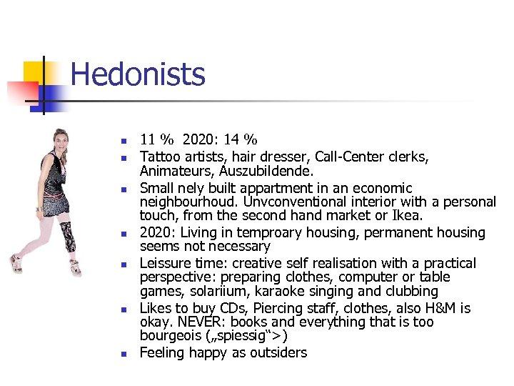Hedonists n n n n 11 % 2020: 14 % Tattoo artists, hair dresser,