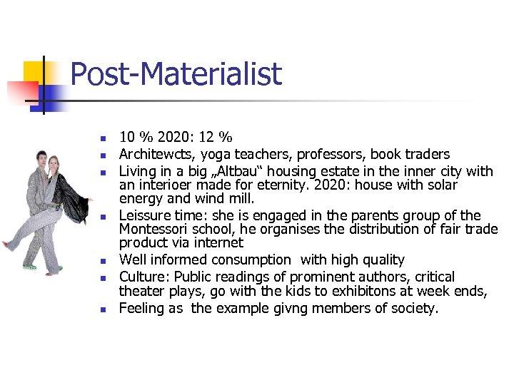 Post-Materialist n n n n 10 % 2020: 12 % Architewcts, yoga teachers, professors,