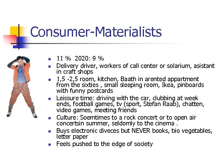 Consumer-Materialists n n n n 11 % 2020: 9 % Delivery driver, workers of