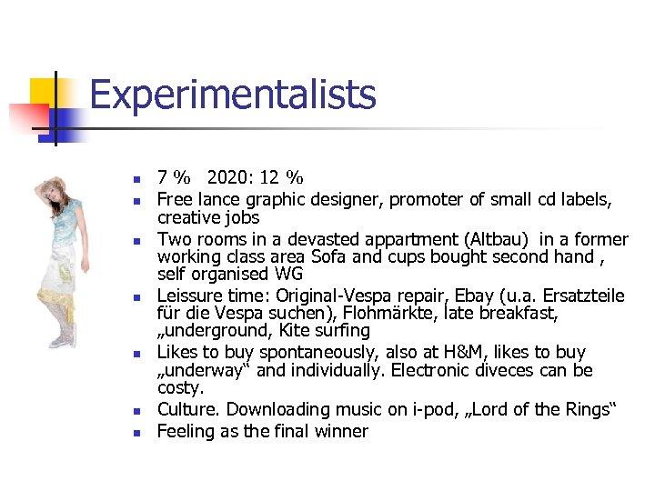 Experimentalists n n n n 7 % 2020: 12 % Free lance graphic designer,