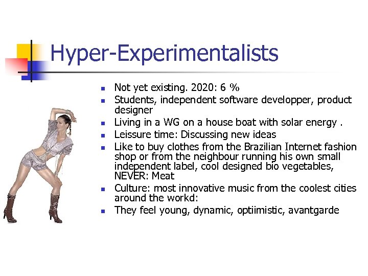 Hyper-Experimentalists n n n n Not yet existing. 2020: 6 % Students, independent software