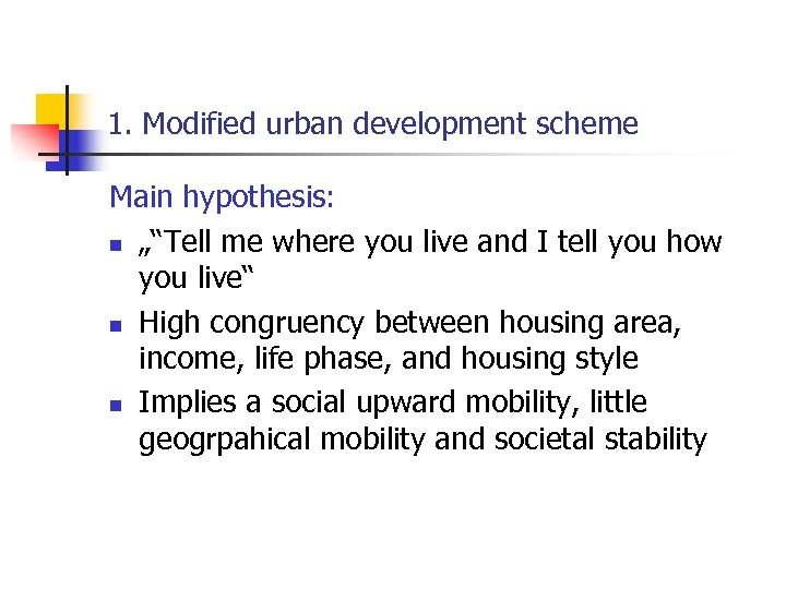 """1. Modified urban development scheme Main hypothesis: n """"""""Tell me where you live and"""