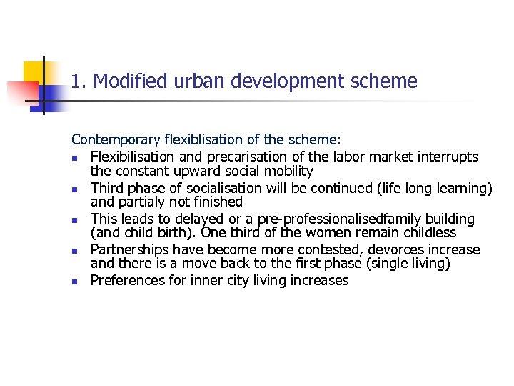 1. Modified urban development scheme Contemporary flexiblisation of the scheme: n Flexibilisation and precarisation