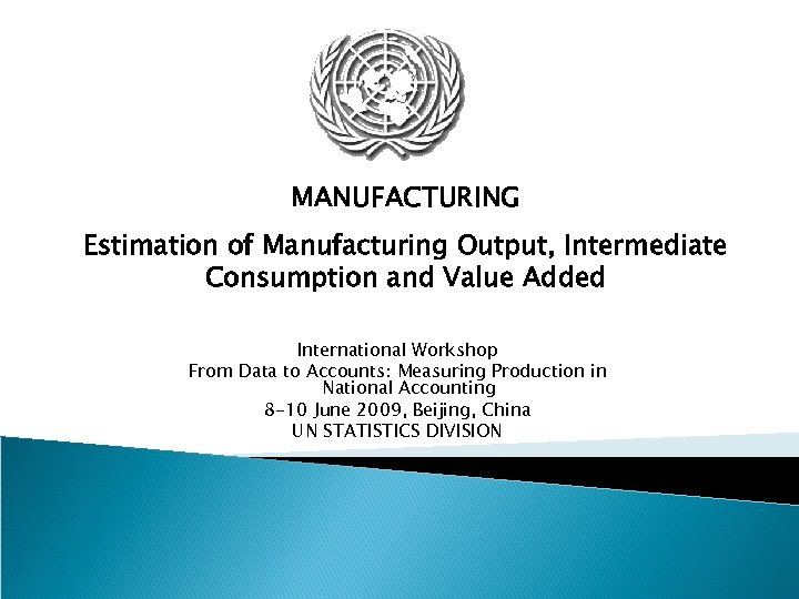 MANUFACTURING Estimation of Manufacturing Output, Intermediate Consumption and Value Added International Workshop From Data
