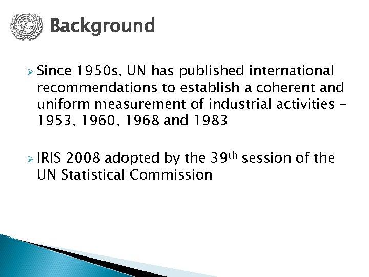 Background Ø Since 1950 s, UN has published international recommendations to establish a coherent
