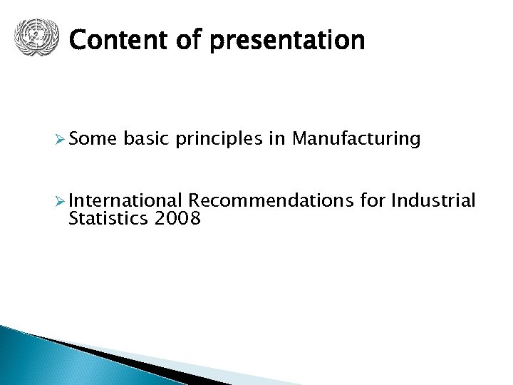 Content of presentation Ø Some basic principles in Manufacturing Ø International Recommendations for Industrial