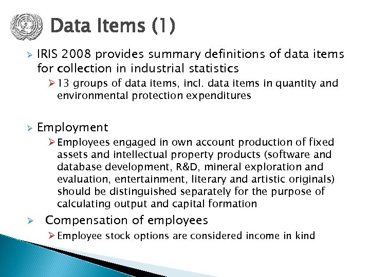 Data Items (1) Ø IRIS 2008 provides summary definitions of data items for collection