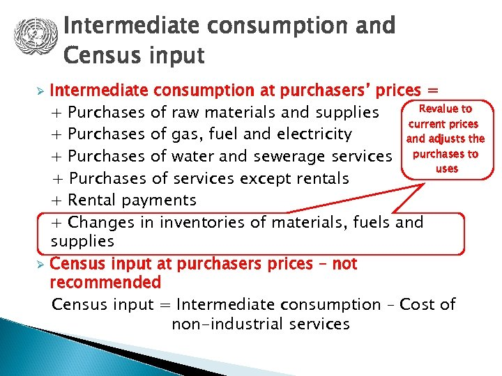 Intermediate consumption and Census input Ø Ø Intermediate consumption at purchasers' prices = Revalue