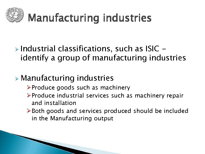 Manufacturing industries Ø Industrial classifications, such as ISIC identify a group of manufacturing industries