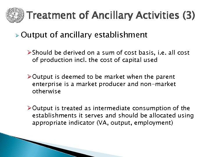 Treatment of Ancillary Activities (3) Ø Output of ancillary establishment Ø Should be derived
