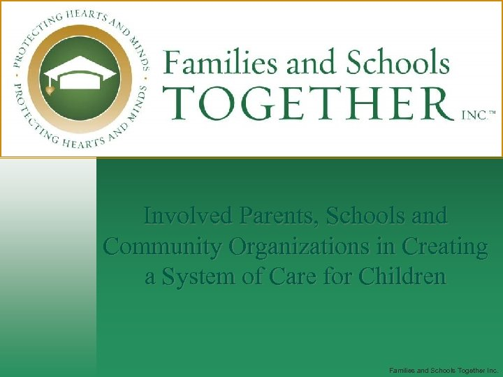 Involved Parents, Schools and Community Organizations in Creating a System of Care for Children