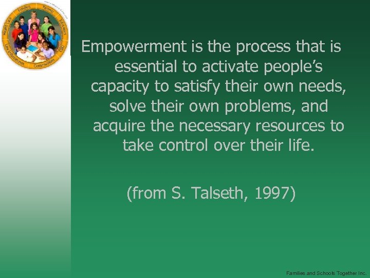 Empowerment is the process that is essential to activate people's capacity to satisfy their