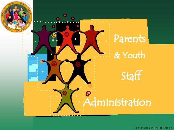 Parents & Youth Staff Administration Families and Schools Together Inc.