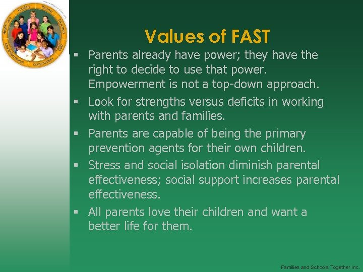 Values of FAST § Parents already have power; they have the right to decide
