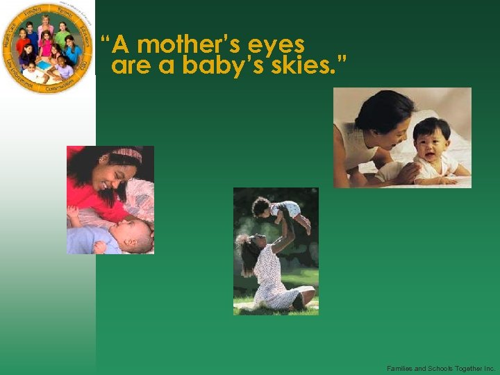 """""""A mother's eyes are a baby's skies. """" Families and Schools Together Inc."""