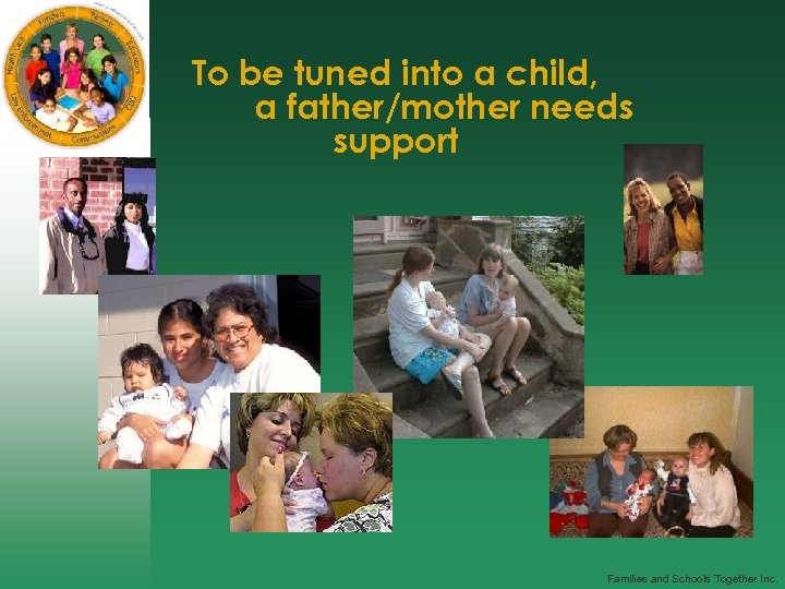 To be tuned into a child, a father/mother needs support Families and Schools Together