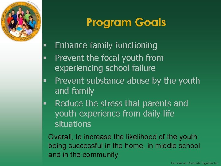Program Goals § Enhance family functioning § Prevent the focal youth from experiencing school