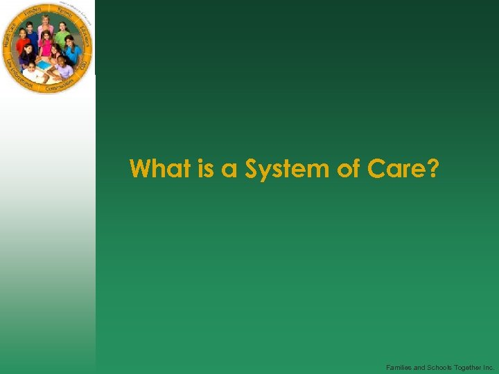 What is a System of Care? Families and Schools Together Inc.