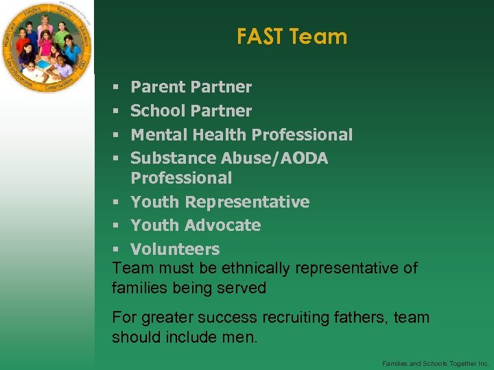 FAST Team Parent Partner School Partner Mental Health Professional Substance Abuse/AODA Professional § Youth