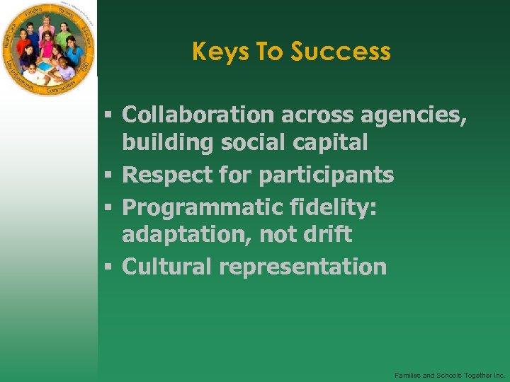 Keys To Success § Collaboration across agencies, building social capital § Respect for participants