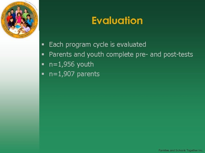 Evaluation § § Each program cycle is evaluated Parents and youth complete pre- and
