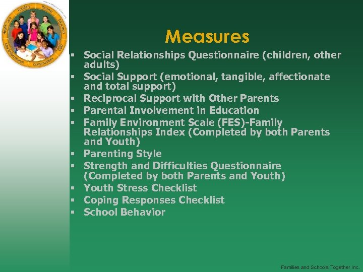 Measures § Social Relationships Questionnaire (children, other adults) § Social Support (emotional, tangible, affectionate