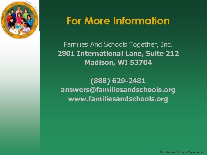 For More Information Families And Schools Together, Inc. 2801 International Lane, Suite 212 Madison,