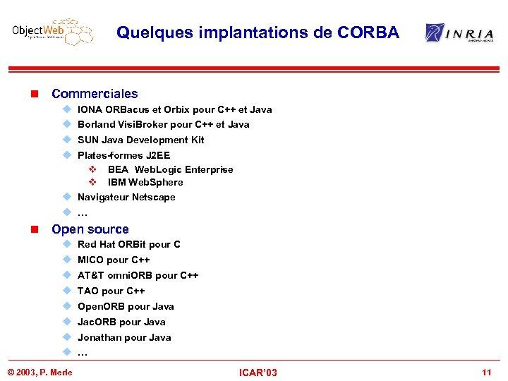 Quelques implantations de CORBA n Commerciales u IONA ORBacus et Orbix pour C++ et