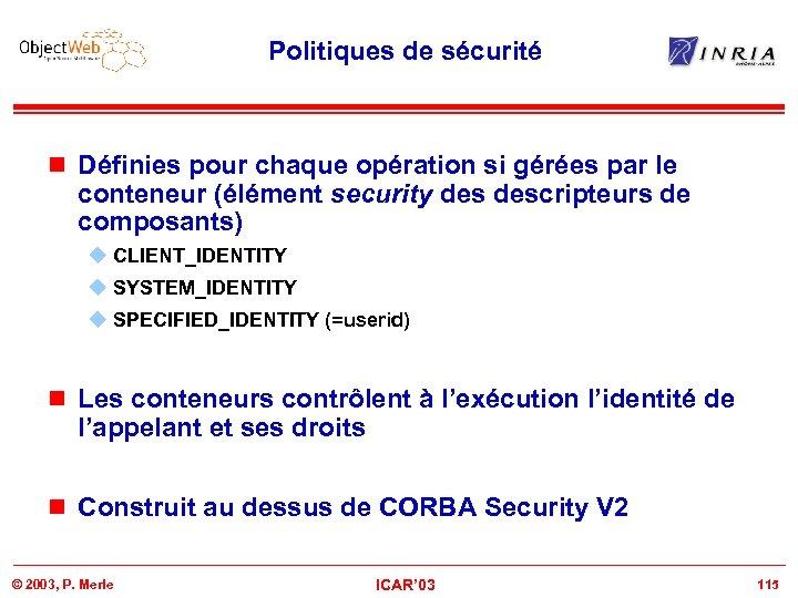 Politiques de sécurité n Définies pour chaque opération si gérées par le conteneur (élément
