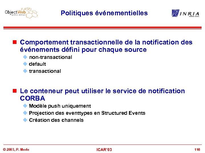 Politiques événementielles n Comportement transactionnelle de la notification des événements défini pour chaque source