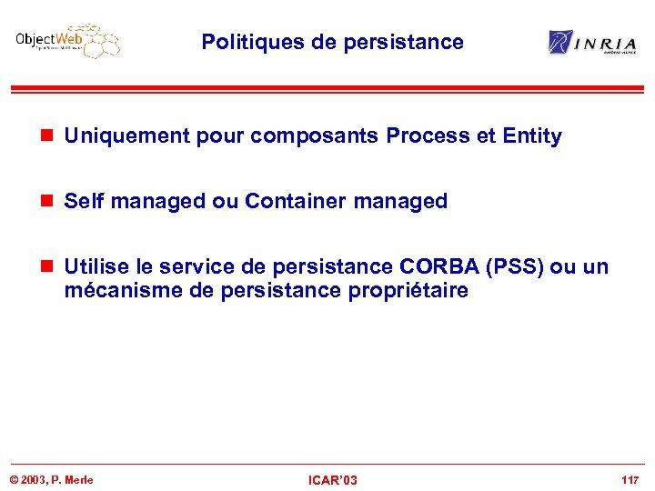 Politiques de persistance n Uniquement pour composants Process et Entity n Self managed ou