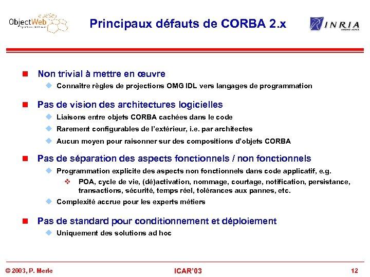 Principaux défauts de CORBA 2. x n Non trivial à mettre en œuvre u