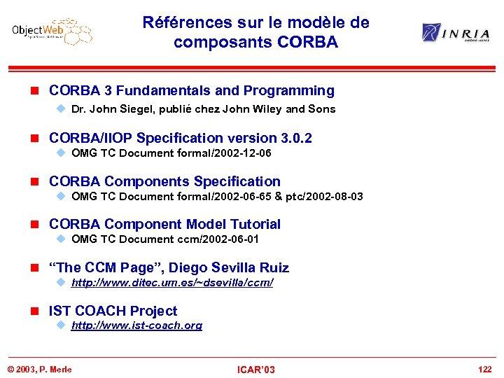 Références sur le modèle de composants CORBA n CORBA 3 Fundamentals and Programming u