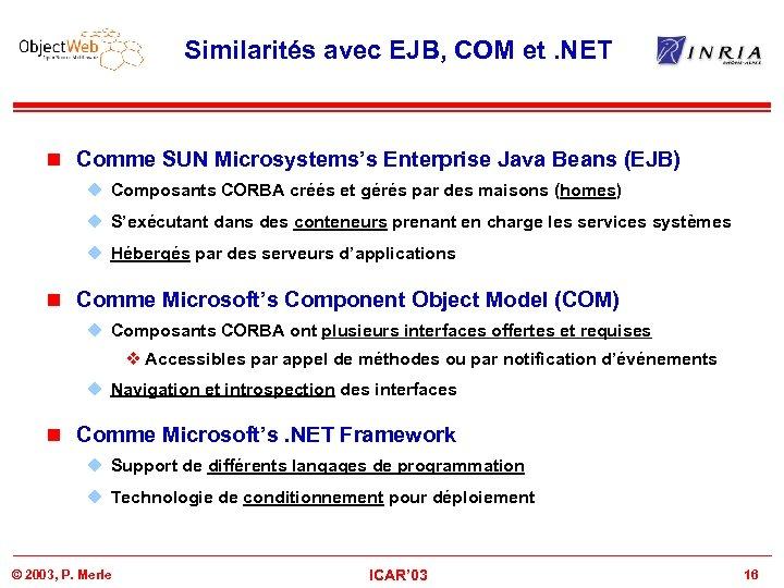 Similarités avec EJB, COM et. NET n Comme SUN Microsystems's Enterprise Java Beans (EJB)