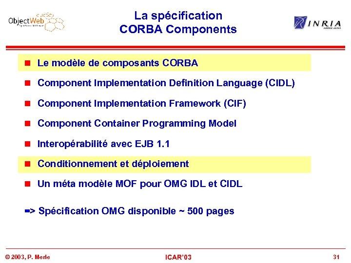 La spécification CORBA Components n Le modèle de composants CORBA n Component Implementation Definition