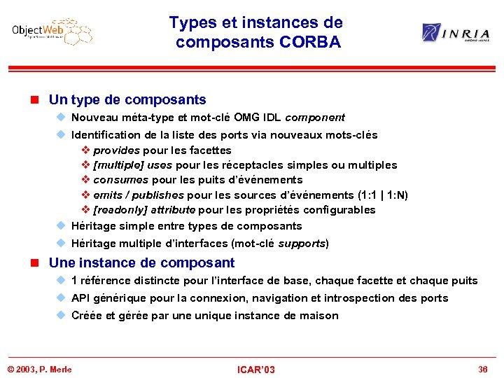 Types et instances de composants CORBA n Un type de composants u Nouveau méta-type