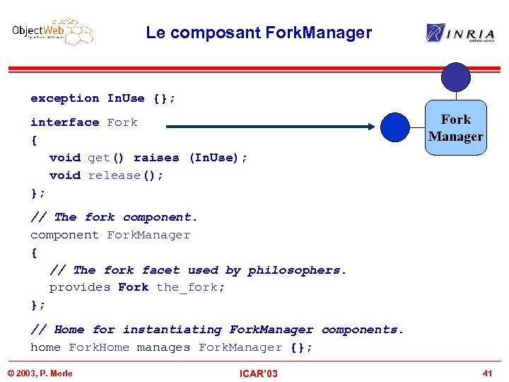Le composant Fork. Manager exception In. Use {}; interface Fork { void get() raises