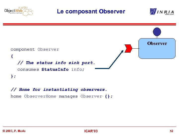 Le composant Observer component Observer { // The status info sink port. consumes Status.