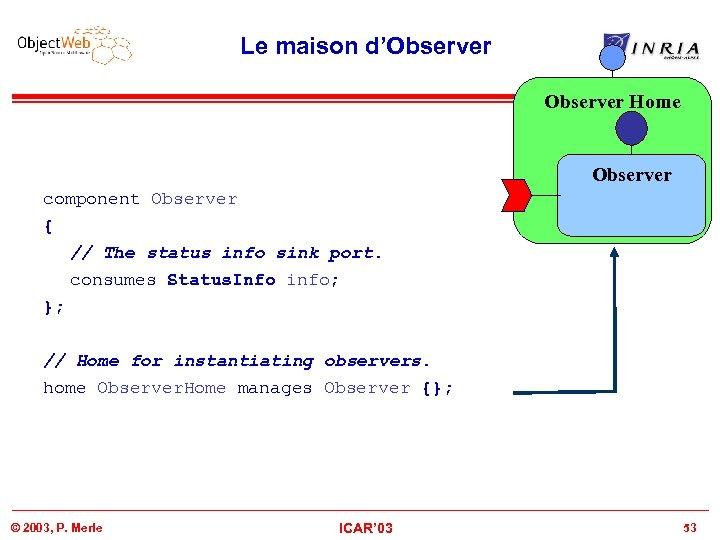 Le maison d'Observer Home Observer component Observer { // The status info sink port.