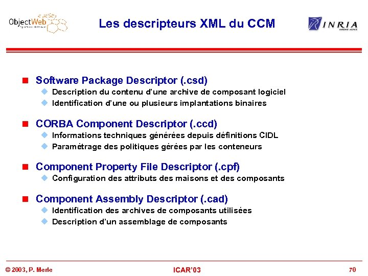 Les descripteurs XML du CCM n Software Package Descriptor (. csd) u Description du