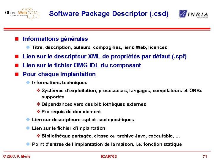 Software Package Descriptor (. csd) n Informations générales u Titre, description, auteurs, compagnies, liens