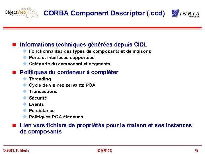 CORBA Component Descriptor (. ccd) n Informations techniques générées depuis CIDL u Fonctionnalités des