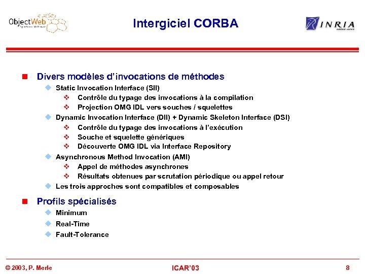 Intergiciel CORBA n Divers modèles d'invocations de méthodes u Static Invocation Interface (SII) v