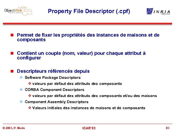 Property File Descriptor (. cpf) n Permet de fixer les propriétés des instances de